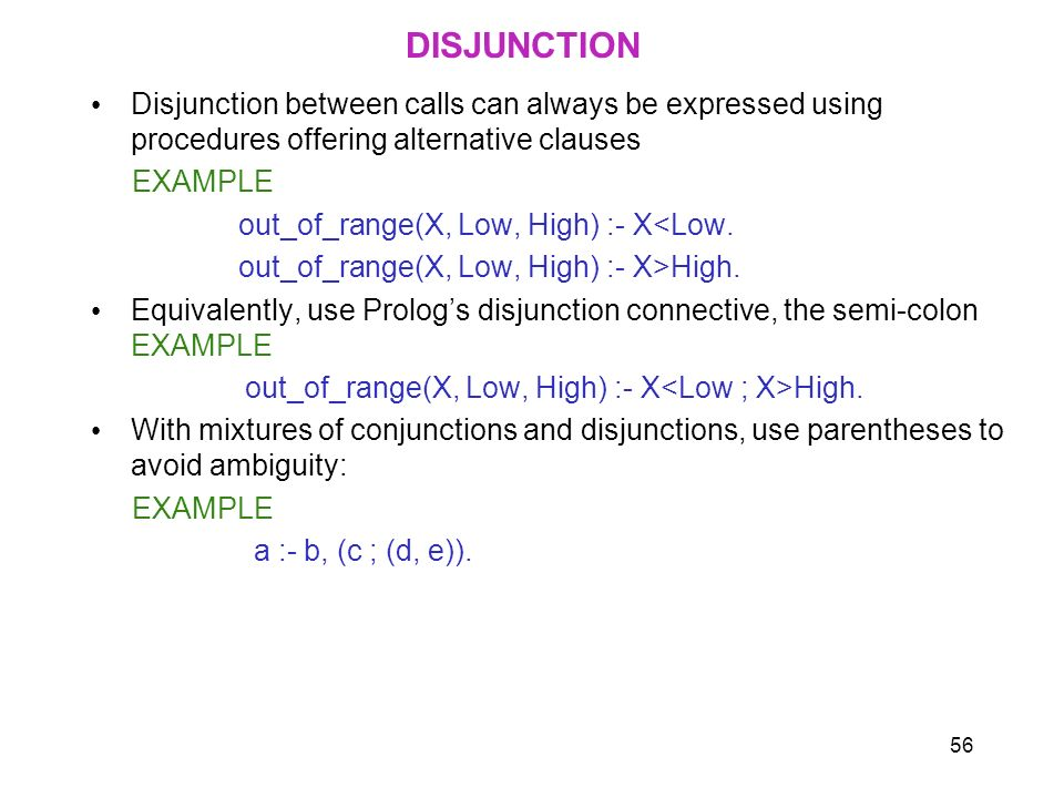 DISJUNCTIONDisjunction between calls can always be expressed using procedures offering alternative clauses.