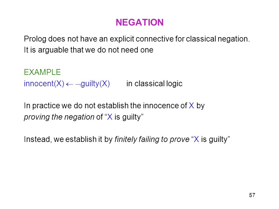 NEGATION Prolog does not have an explicit connective for classical negation. It is arguable that we do not need one.