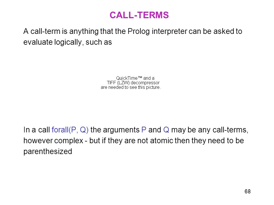 CALL-TERMS A call-term is anything that the Prolog interpreter can be asked to. evaluate logically, such as.