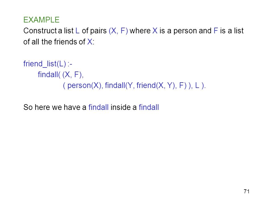 EXAMPLE Construct a list L of pairs (X, F) where X is a person and F is a list. of all the friends of X: