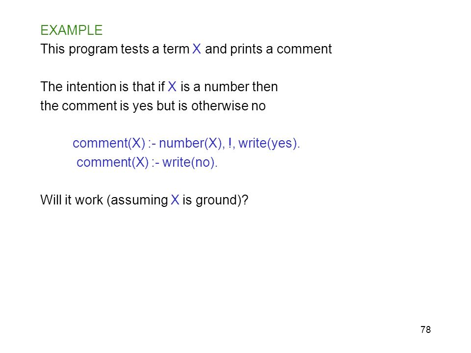 EXAMPLE This program tests a term X and prints a comment. The intention is that if X is a number then.