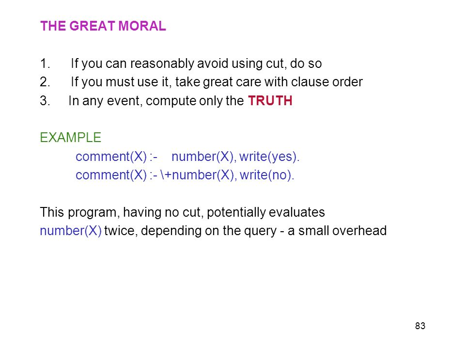 THE GREAT MORAL If you can reasonably avoid using cut, do so. If you must use it, take great care with clause order.