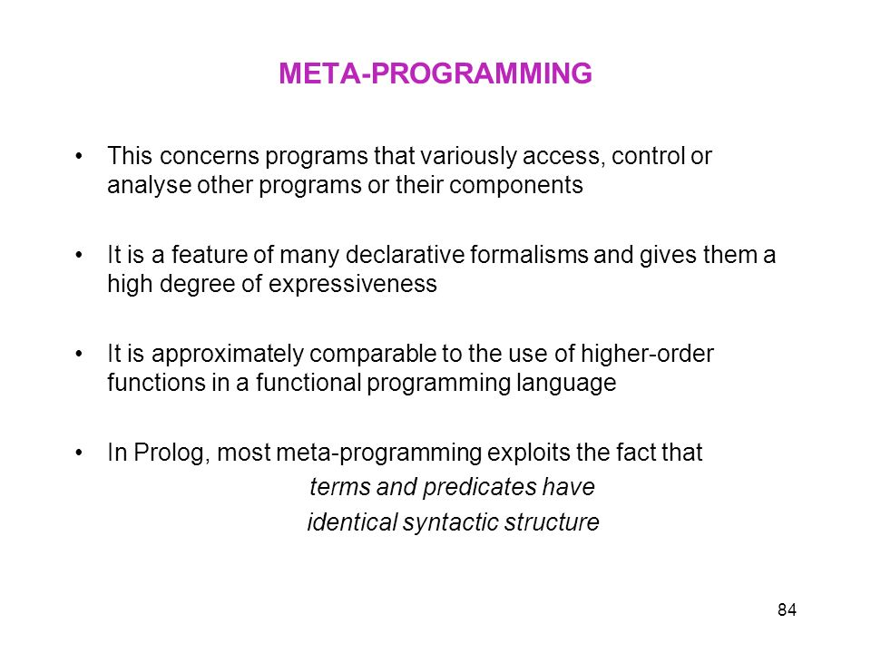META-PROGRAMMING This concerns programs that variously access, control or analyse other programs or their components.