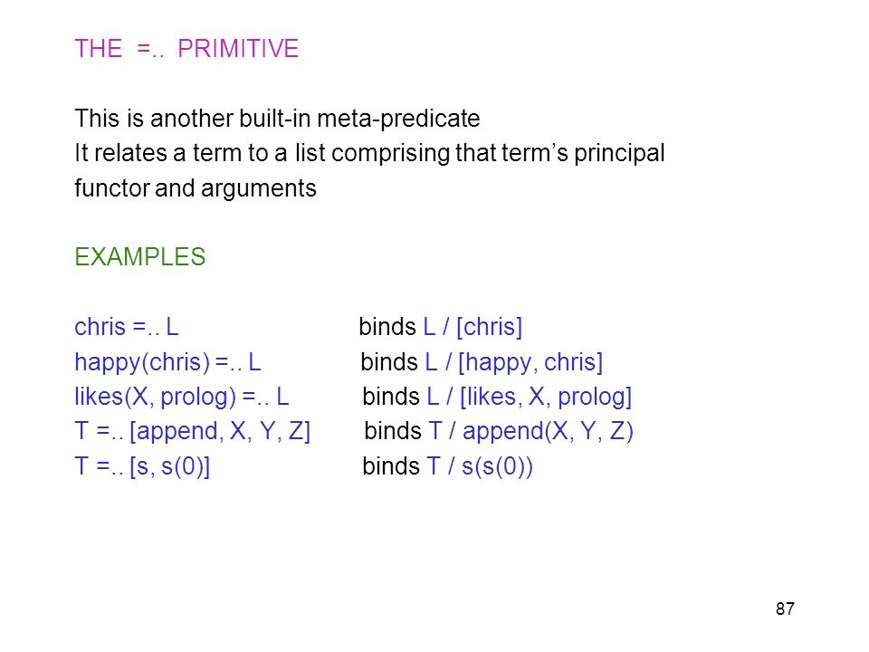 THE =.. PRIMITIVEThis is another built-in meta-predicate. It relates a term to a list comprising that term's principal.
