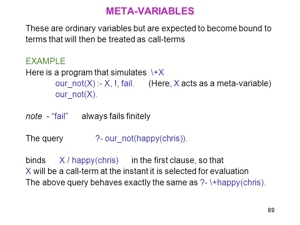 META-VARIABLES These are ordinary variables but are expected to become bound to. terms that will then be treated as call-terms.
