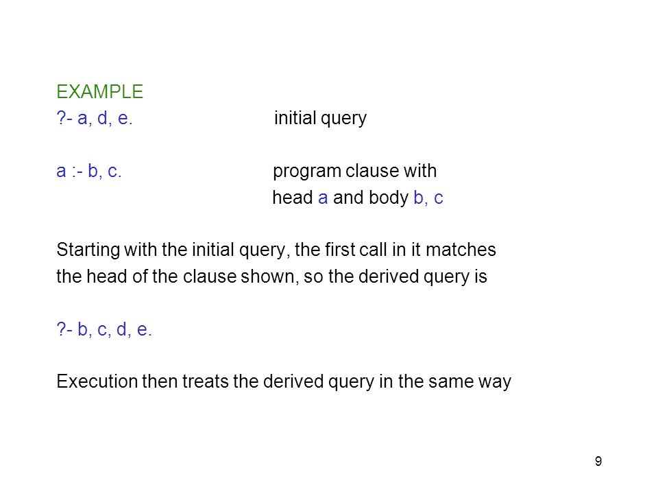 EXAMPLE - a, d, e. initial query. a :- b, c. program clause with.