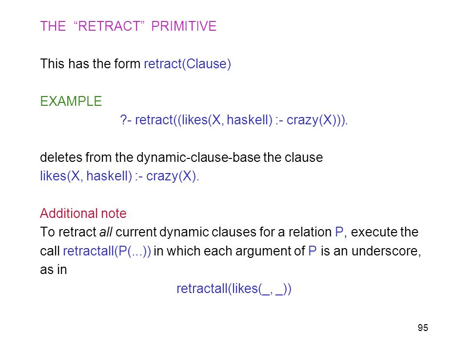 THE RETRACT PRIMITIVE This has the form retract(Clause) EXAMPLE