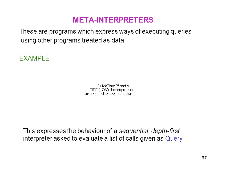 META-INTERPRETERSThese are programs which express ways of executing queries. using other programs treated as data.
