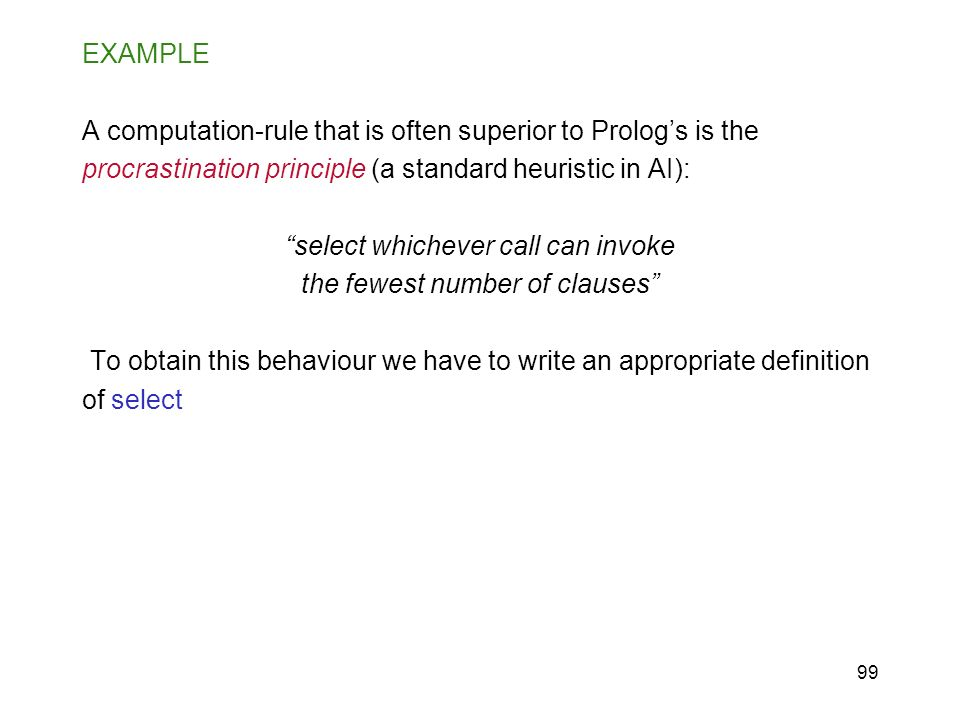 A computation-rule that is often superior to Prolog's is the