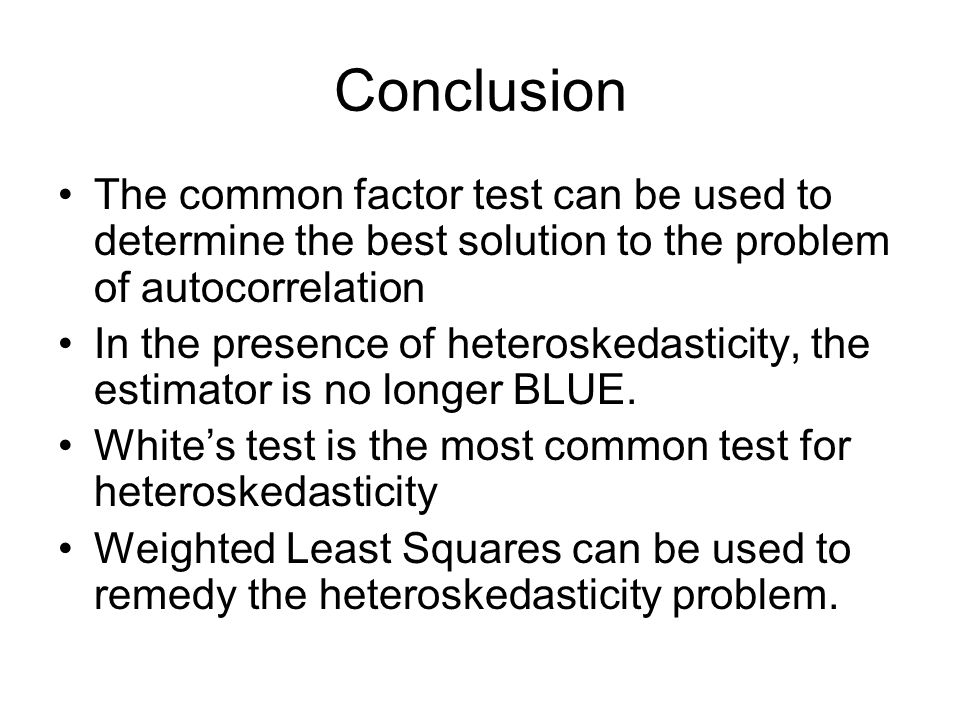 Conclusion The common factor test can be used to determine the best solution to the problem of autocorrelation.
