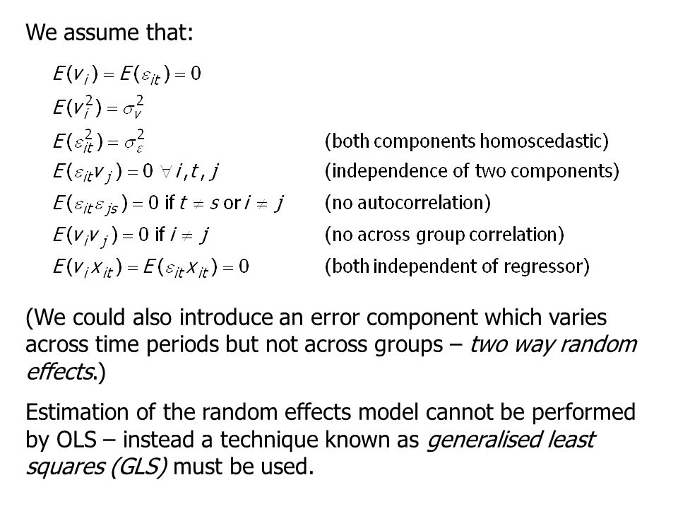 We assume that: (We could also introduce an error component which varies across time periods but not across groups – two way random effects.)