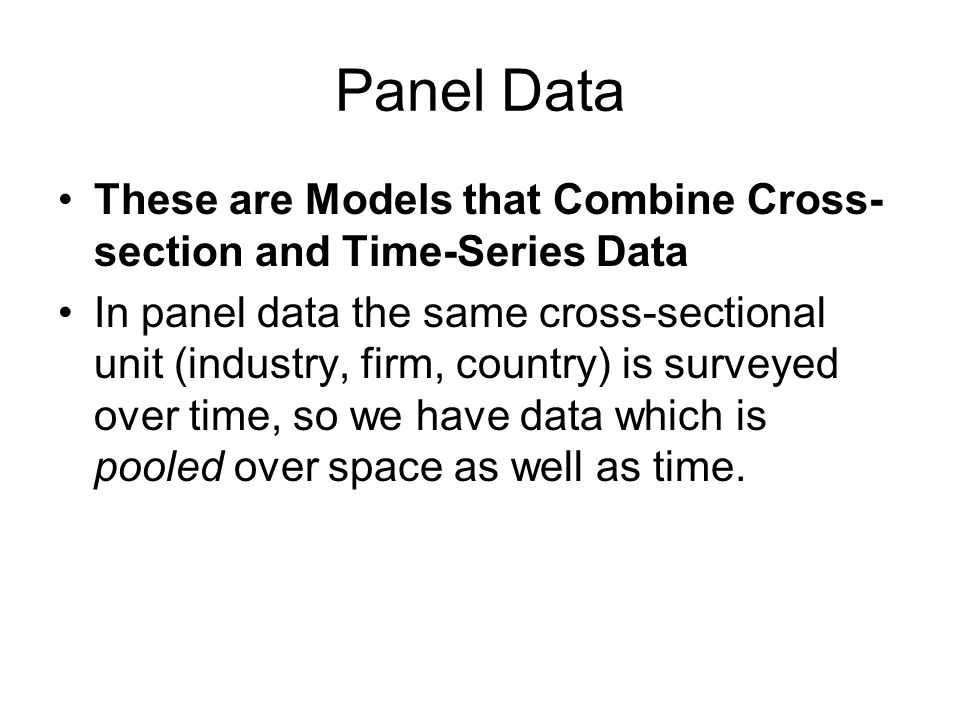 Panel Data These are Models that Combine Cross-section and Time-Series Data.