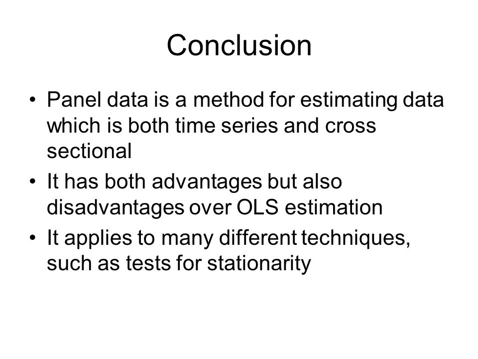 Conclusion Panel data is a method for estimating data which is both time series and cross sectional.