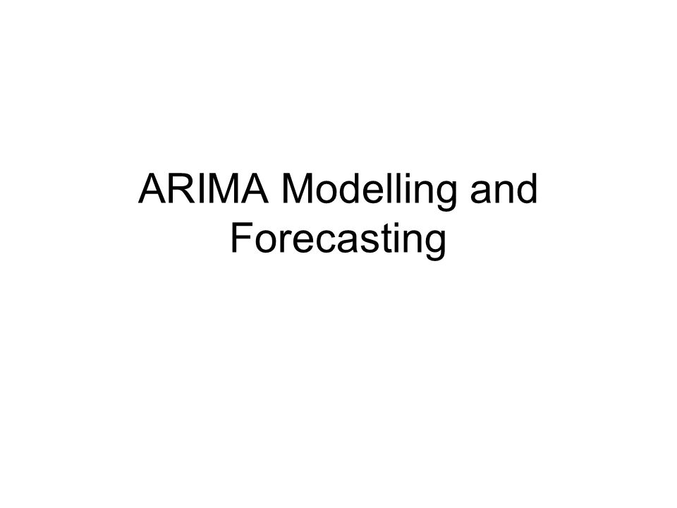 ARIMA Modelling and Forecasting
