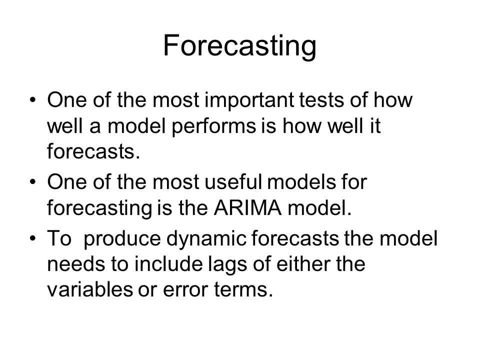 Forecasting One of the most important tests of how well a model performs is how well it forecasts.