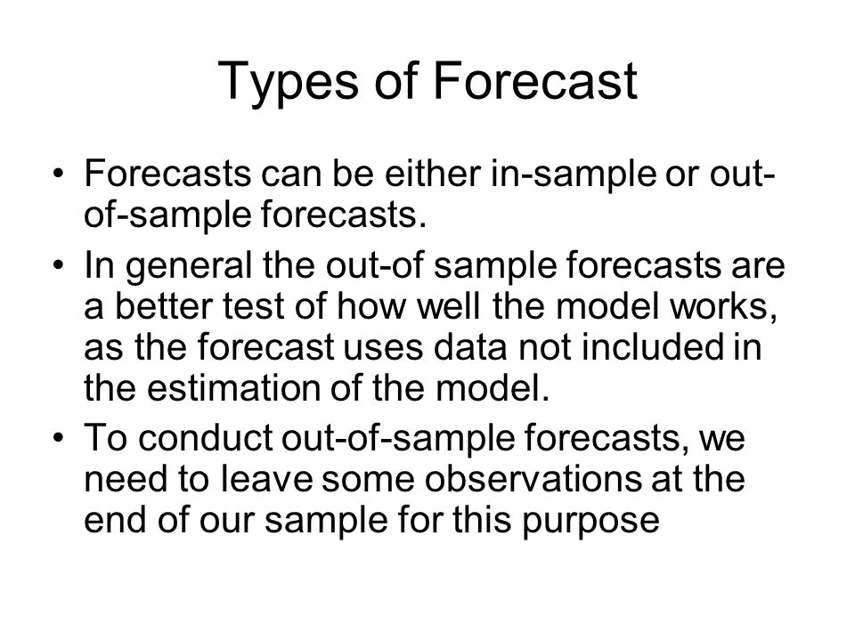 Types of Forecast Forecasts can be either in-sample or out-of-sample forecasts.