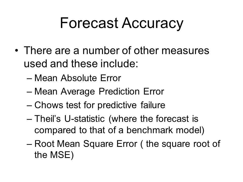 Forecast Accuracy There are a number of other measures used and these include: Mean Absolute Error.