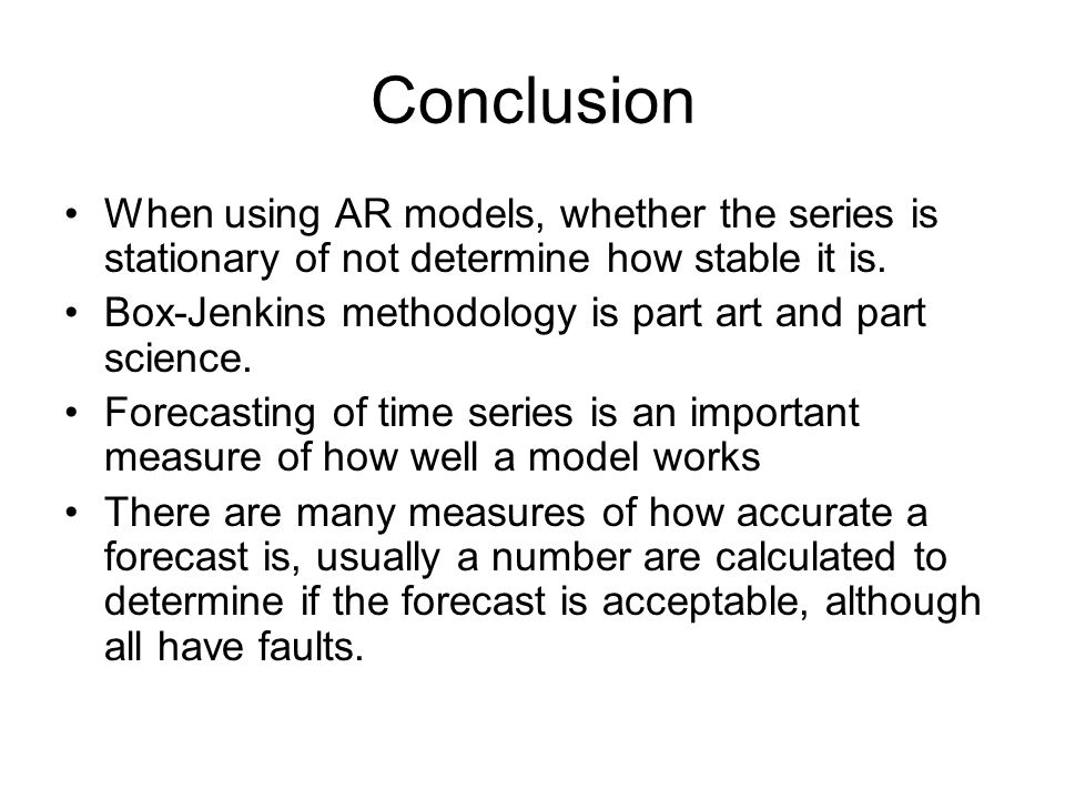 Conclusion When using AR models, whether the series is stationary of not determine how stable it is.