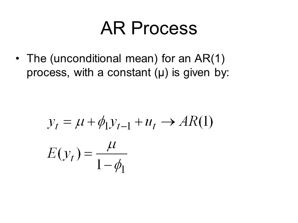 AR Process The (unconditional mean) for an AR(1) process, with a constant (μ) is given by: