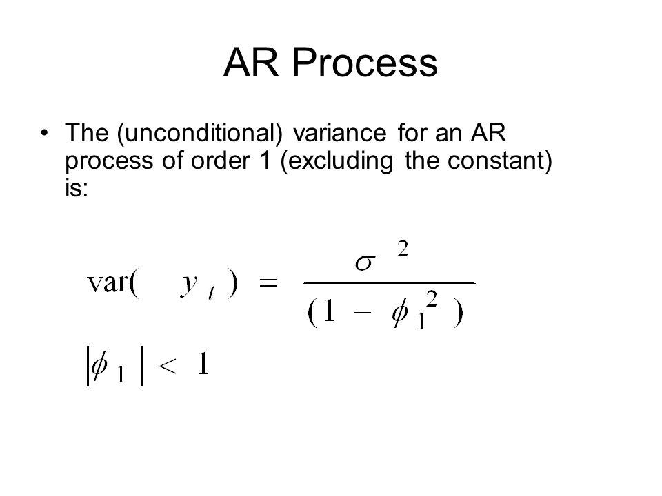 AR Process The (unconditional) variance for an AR process of order 1 (excluding the constant) is: