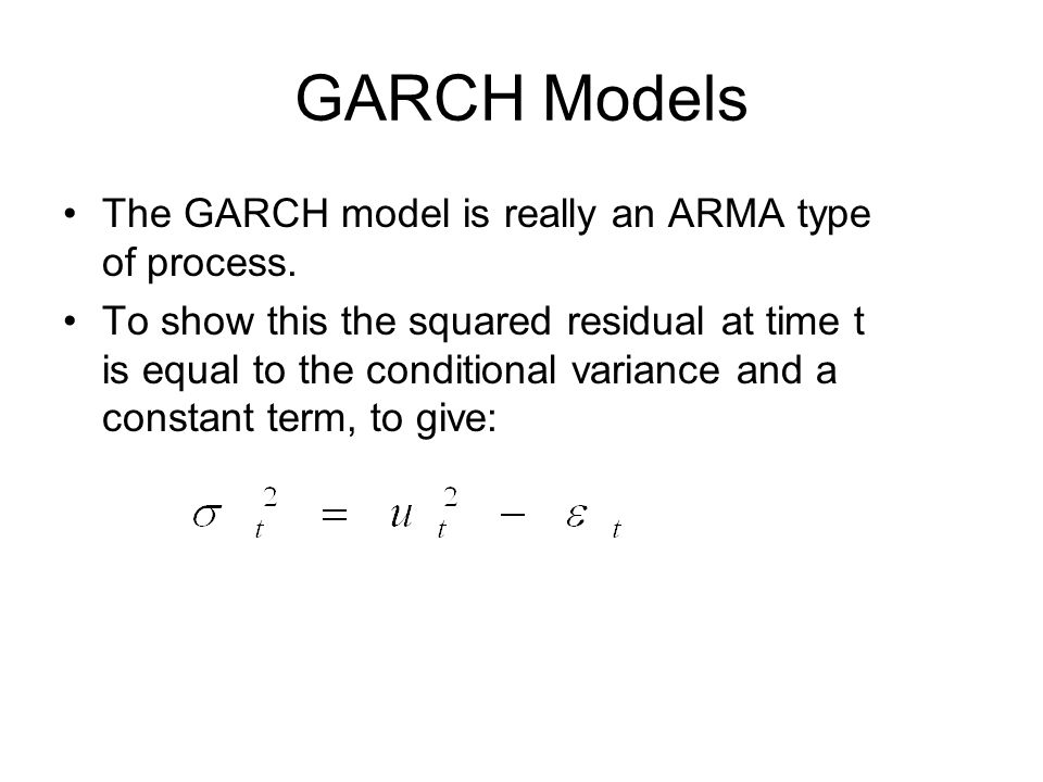 GARCH Models The GARCH model is really an ARMA type of process.