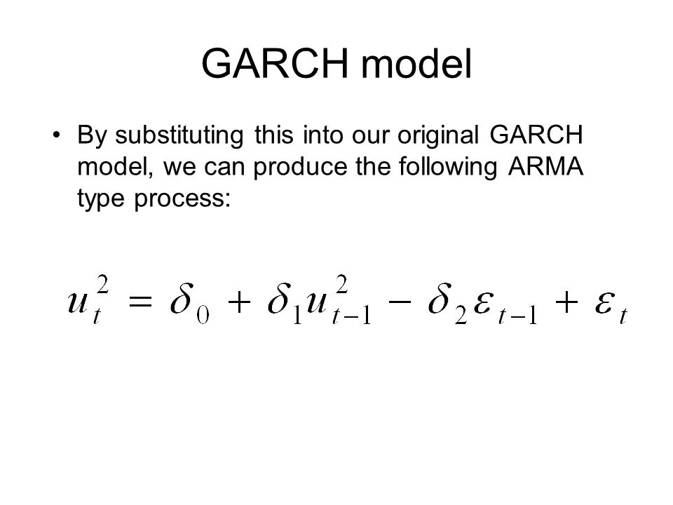 GARCH model By substituting this into our original GARCH model, we can produce the following ARMA type process: