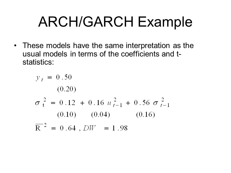 ARCH/GARCH Example These models have the same interpretation as the usual models in terms of the coefficients and t-statistics: