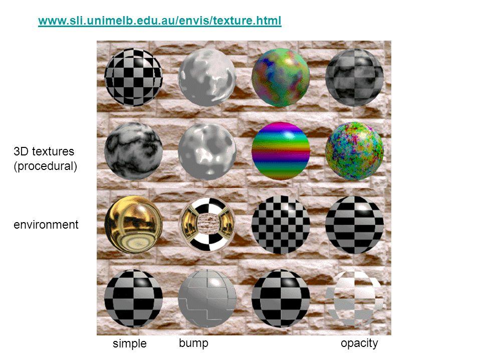 www.sli.unimelb.edu.au/envis/texture.html 3D textures (procedural) environment simple bump opacity