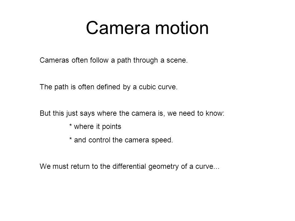 Camera motion Cameras often follow a path through a scene.