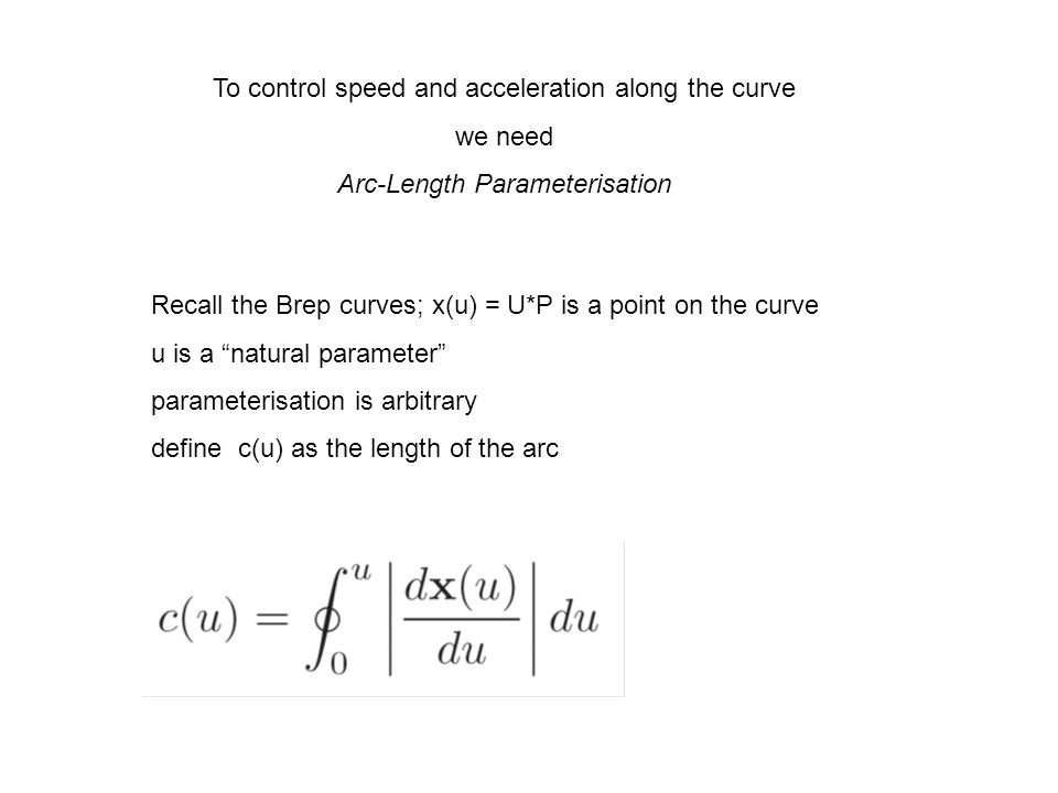 To control speed and acceleration along the curve we need
