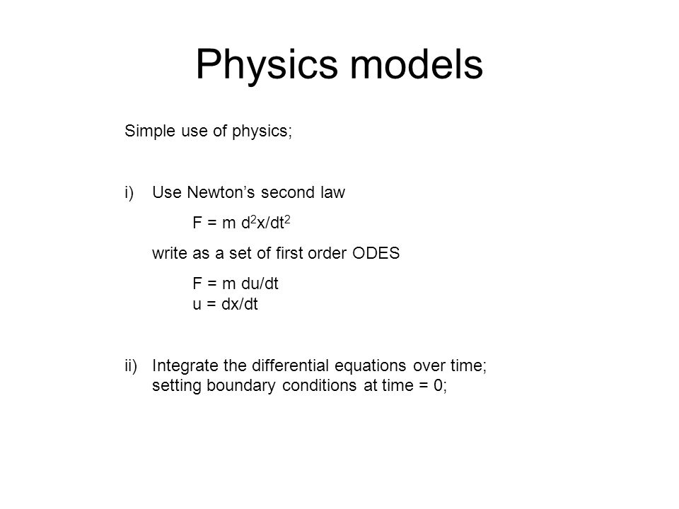 Physics models Simple use of physics; i) Use Newton's second law