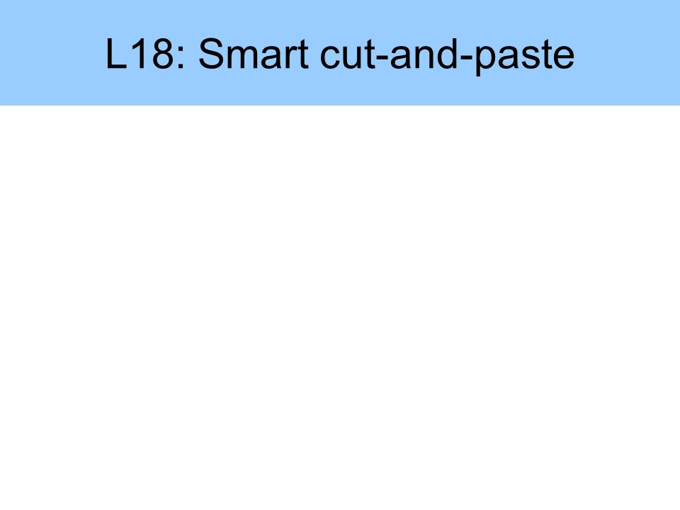 L18: Smart cut-and-paste