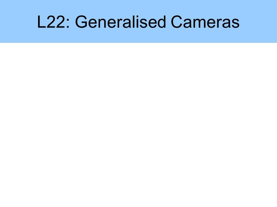 L22: Generalised Cameras
