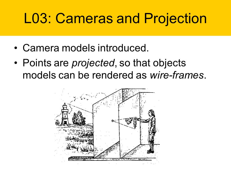 L03: Cameras and Projection