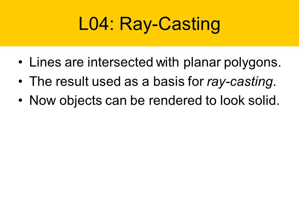 L04: Ray-Casting Lines are intersected with planar polygons.
