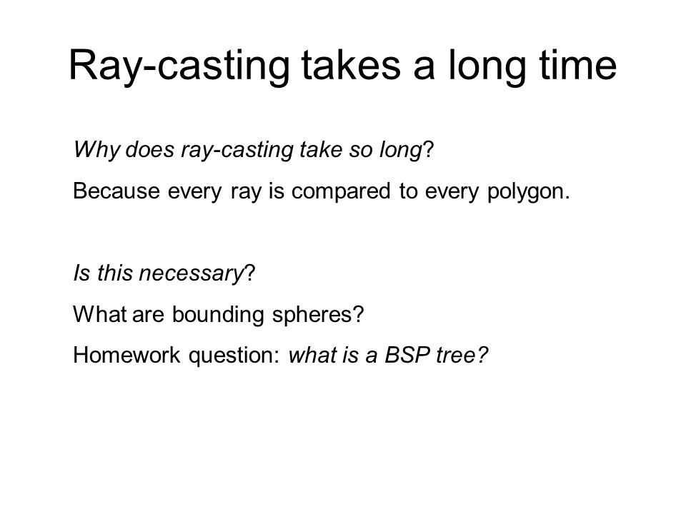 Ray-casting takes a long time