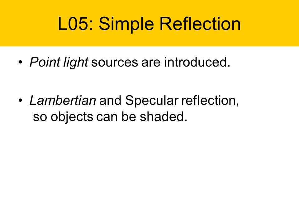 L05: Simple Reflection Point light sources are introduced.