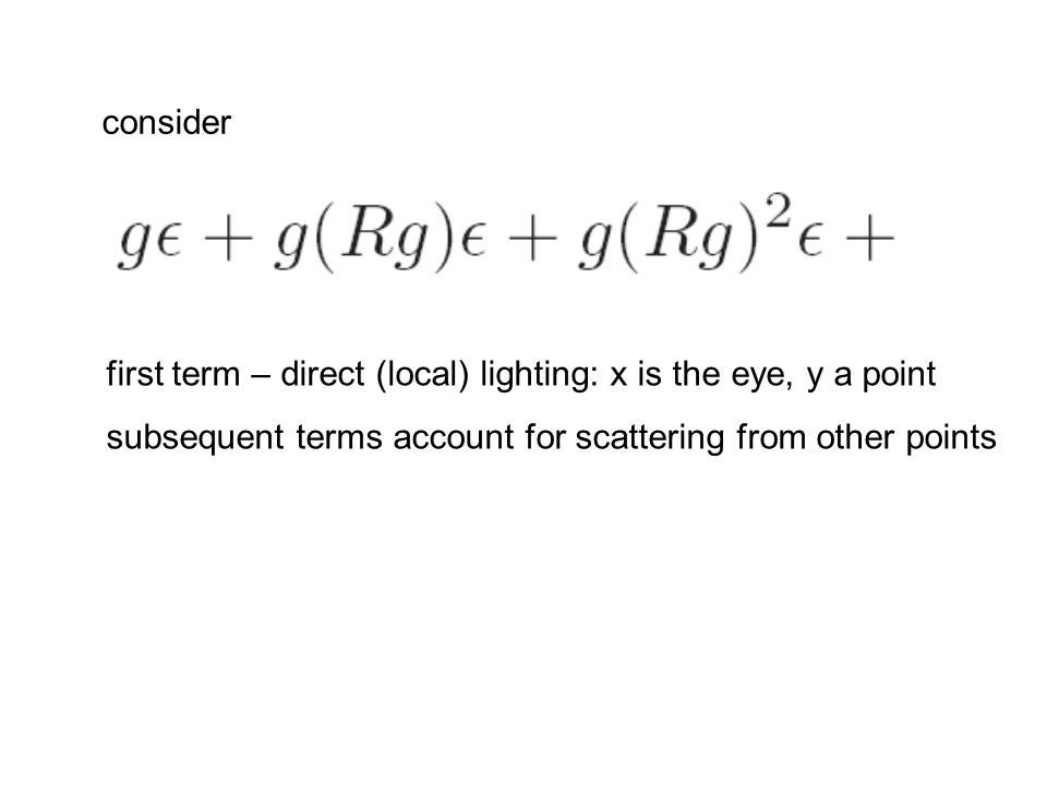consider first term – direct (local) lighting: x is the eye, y a point.