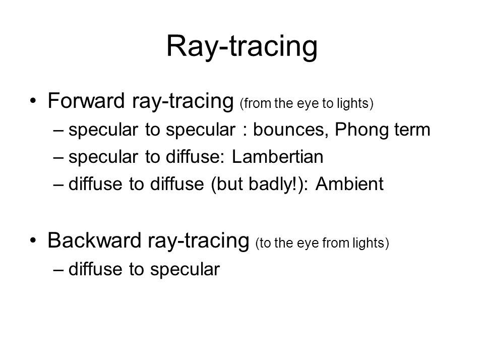 Ray-tracing Forward ray-tracing (from the eye to lights)