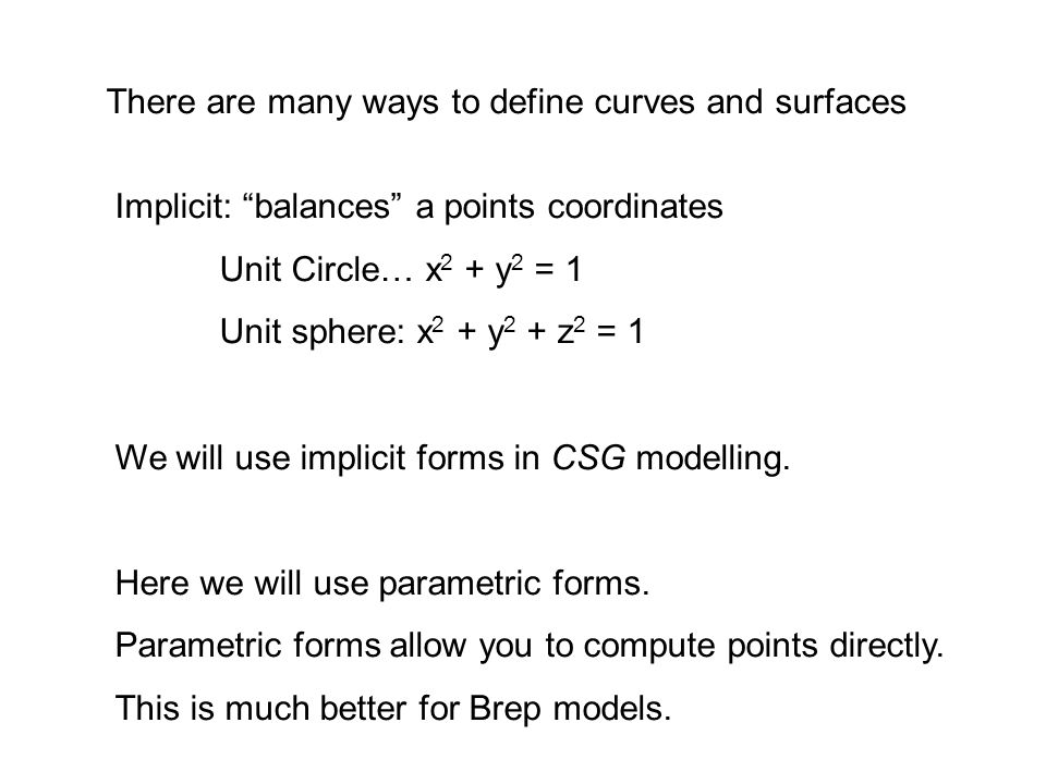 There are many ways to define curves and surfaces