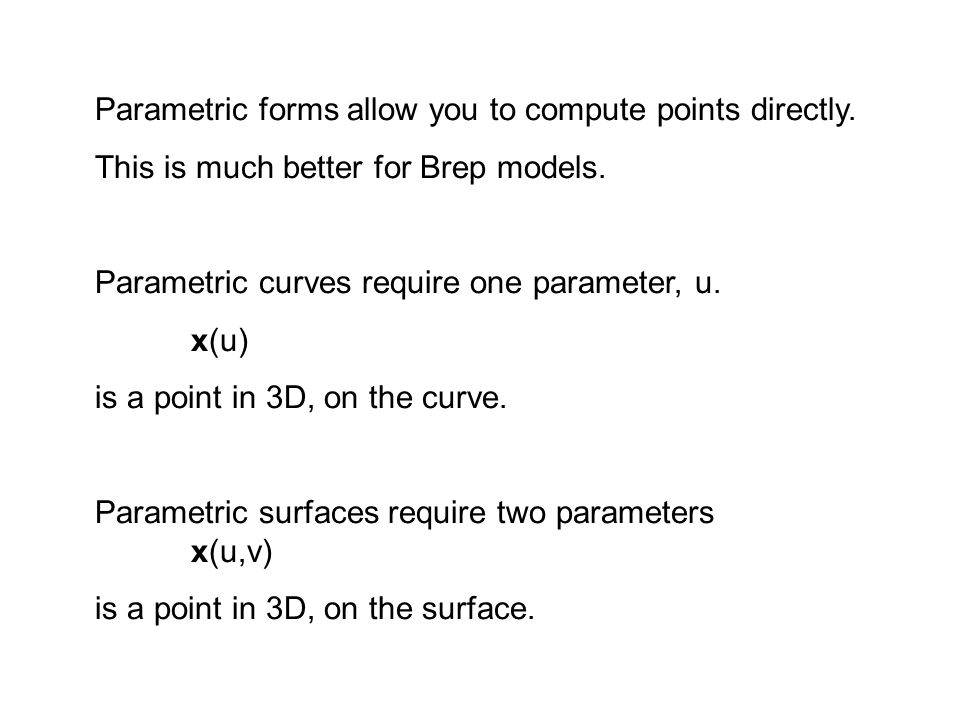 Parametric forms allow you to compute points directly.