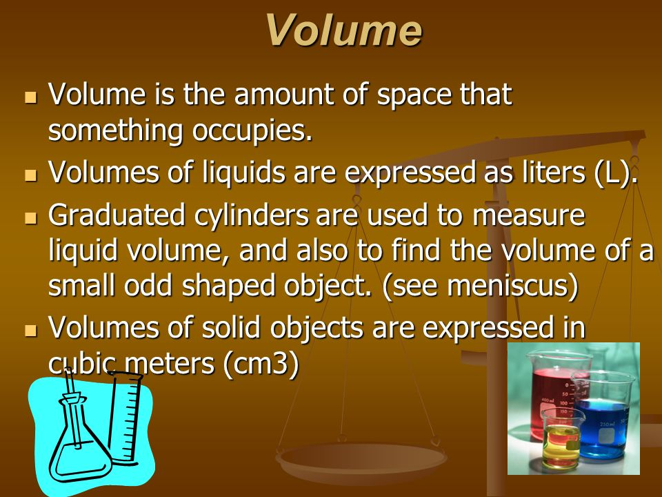 Volume Volume is the amount of space that something occupies.