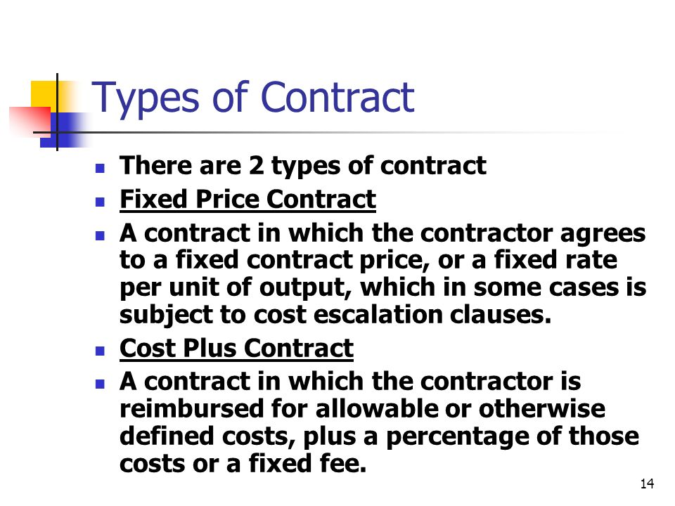 Types of Contract There are 2 types of contract Fixed Price Contract