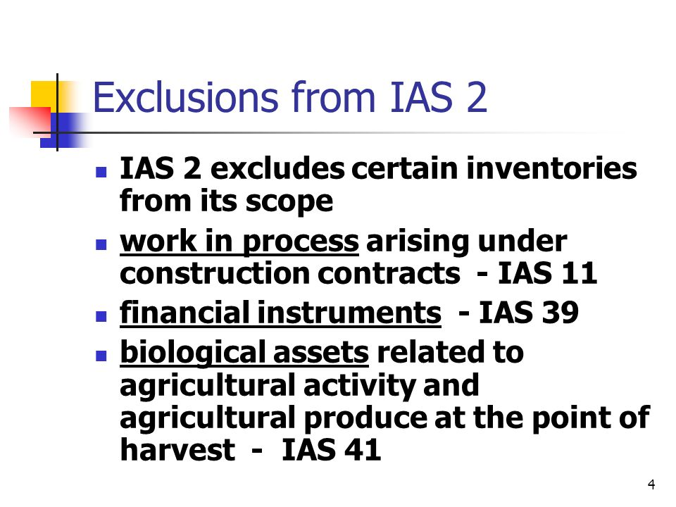 Exclusions from IAS 2 IAS 2 excludes certain inventories from its scope. work in process arising under construction contracts - IAS 11.