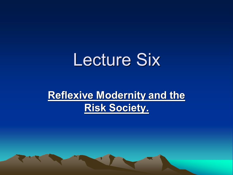 Reflexive Modernity and the Risk Society.