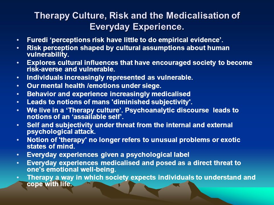 Therapy Culture, Risk and the Medicalisation of Everyday Experience.