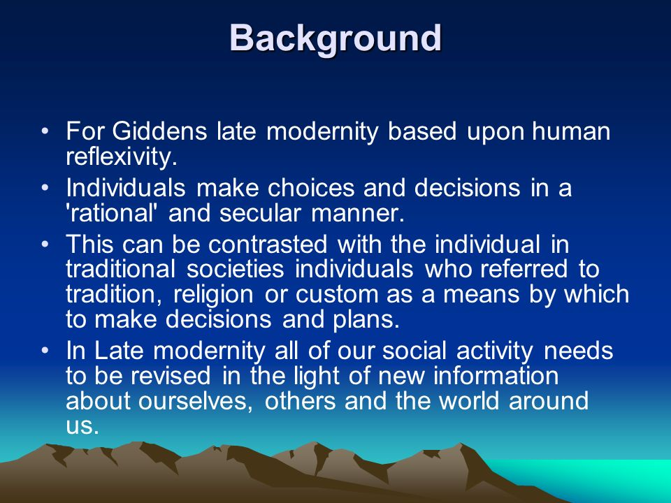 Background For Giddens late modernity based upon human reflexivity.