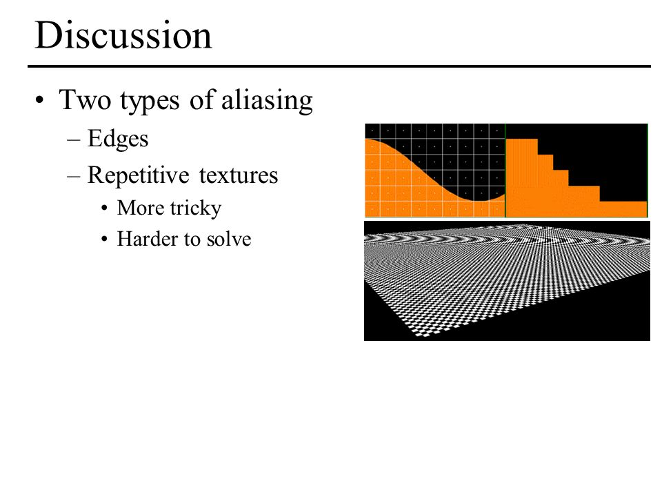 Discussion Two types of aliasing Edges Repetitive textures More tricky