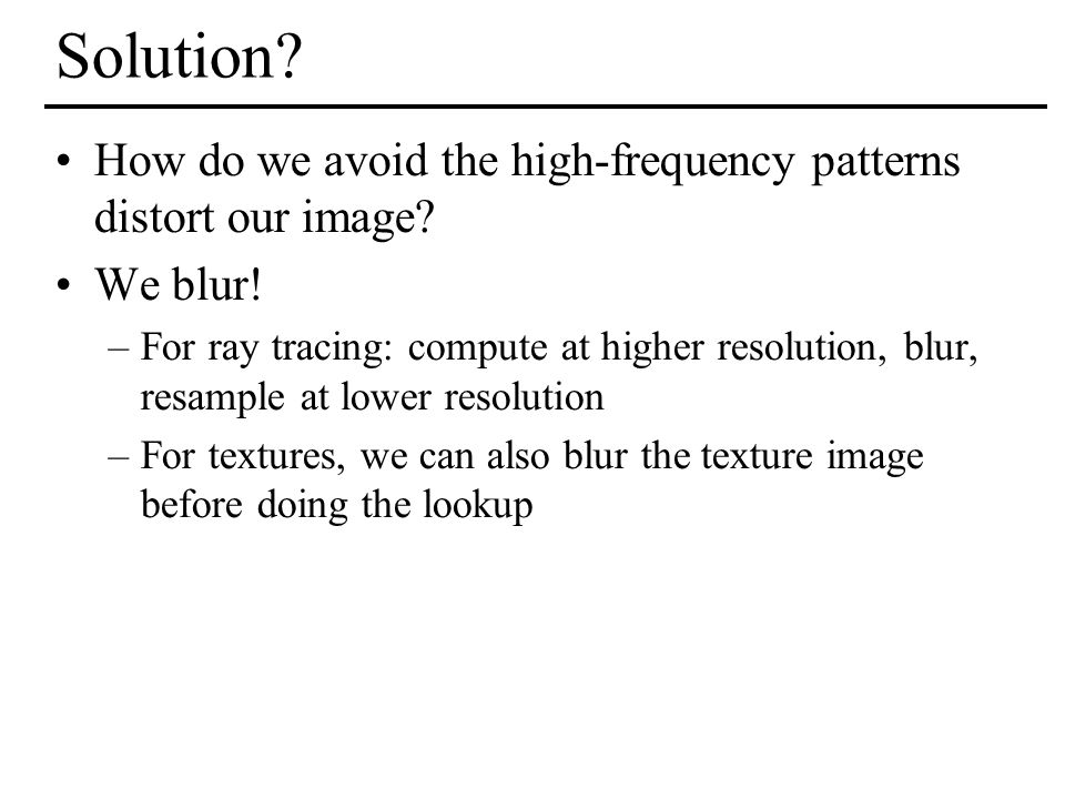 Solution How do we avoid the high-frequency patterns distort our image We blur!