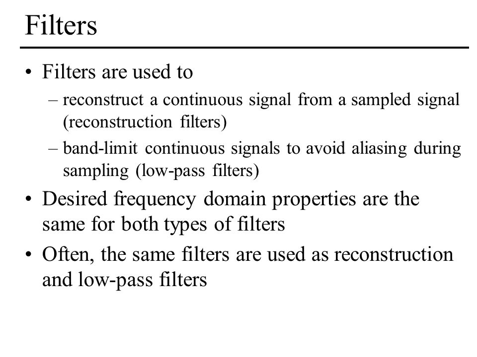 Filters Filters are used to